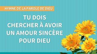 Cantique en français 2020 « Tu dois chercher à avoir un amour sincère pour Dieu »