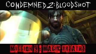 Condemned 2 : BloodShot - Gameplay Walkthrough [Mission 9 - Magic Theatre]