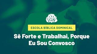 IPB Joinville - EBD - 03/01/2021 - Sê Forte e Trabalhai, Porque Eu Sou Convosco