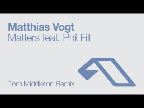 Matthias Vogt feat. Phil Fill - Matters (Tom Middleton Remix)