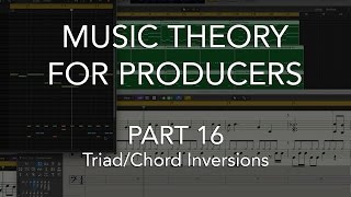 Music Theory for Producers #16 - Triad/Chord Inversions