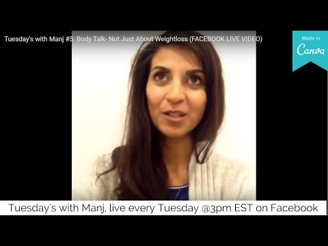 Tuesday's with Manj #5: Body Talk- Not Just About Weightloss (FACEBOOK LIVE VIDEO)