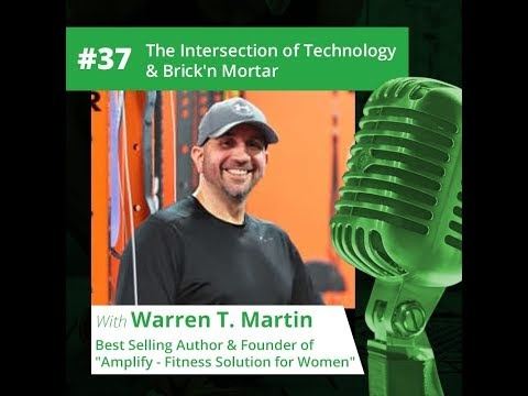 The Intersection of Technology & Brick'n Mortar - Warren T. Martin