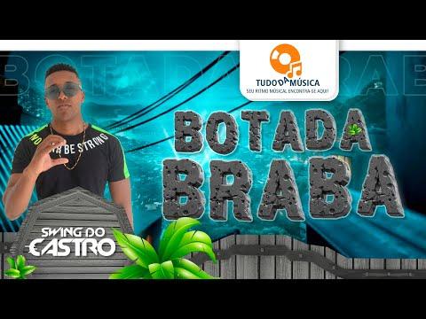 Swing Do Castro - Só Botada Braba - Lyric Vídeo - Lançamento 2020