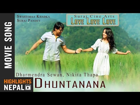 Dhuntanana | Nepali Movie LOVE LOVE LOVE Song | Swastima Khadka, Suraj Pandey | Dharmendra Sewan