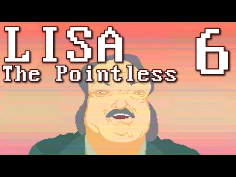 LISA: The Pointless - PART 1 FINALE/ENDING (LISA Fan Game) Manly Let's Play Pt.6