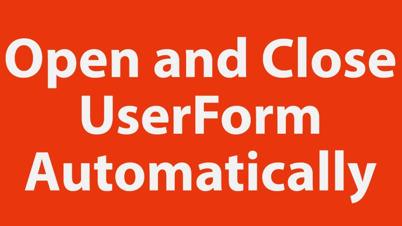 How To Open And Close A Userform Automatically Using Excel Vba
