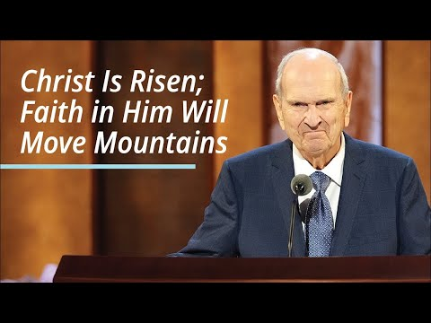 Christ Is Risen; Faith in Him Will Move Mountains | Russell M. Nelson | April 2021