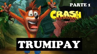 CRASH A VUELTO DEL PASADO - Crash Bandicoot N. Sane - Parte 1 | Trumipay