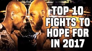 Top 10: Fights To Hope For In 2017