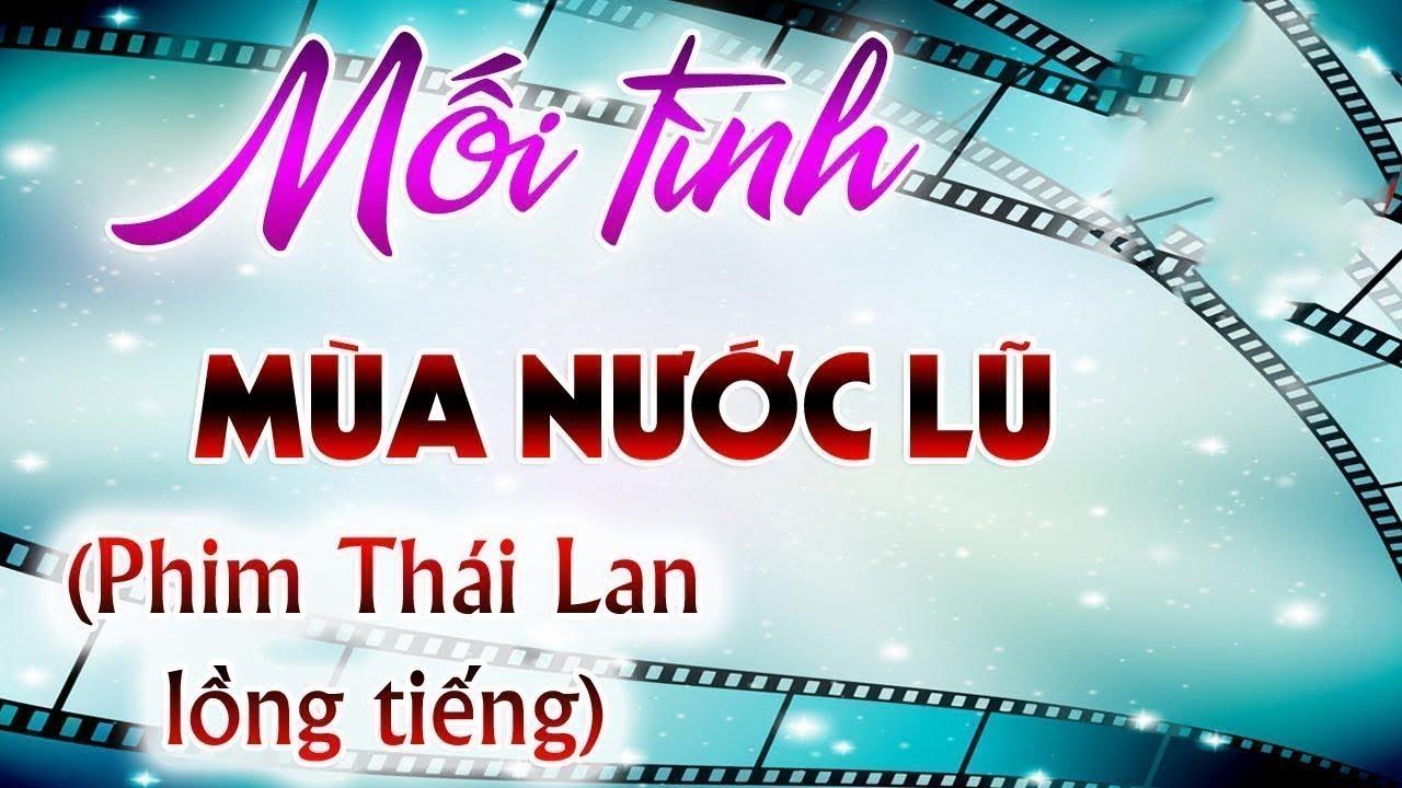 Mối tình mùa nước lũ Tập 12, phim Thái Lan lồng tiếng Việt cực hay 2019