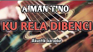 Aiman Tino - Ku Rela Dibenci (Akustik Karaoke) Vidio lirik
