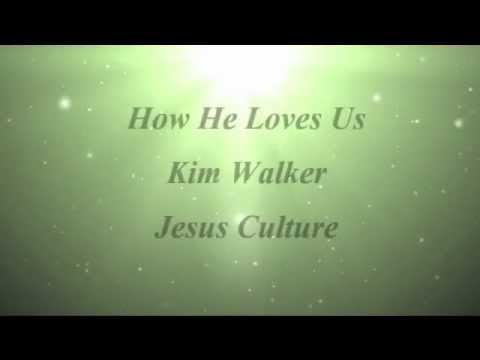 How He Loves Us  Kim Walker, Jesus Culture