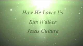 How He Loves Us - Kim Walker, Jesus Culture