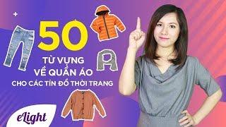 50 từ vựng tiếng Anh về quần áo cho các tín đồ thời trang [Từ vựng tiếng Anh chuyên giao tiếp]