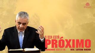 O Dia está Próximo (Rm. 13.11-14) • Rev. Lutero Rocha