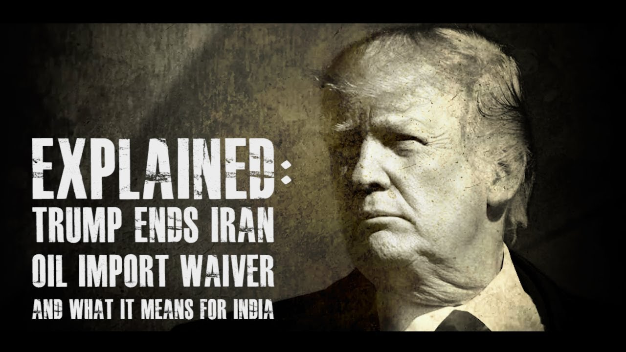 Explained: Trump ends Iran oil import waiver & what it means for India