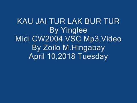 KAU JAI TUR LAK BUR TUR By Yinglee Midi CW2004,VSC Mp3,Video By Zoilo M.Hingabay April 10,2018 Tues