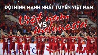 Đội hình mạnh nhất Việt Nam vs Indonesia: Không Tuấn Anh, nhân tố X xuất hiện?