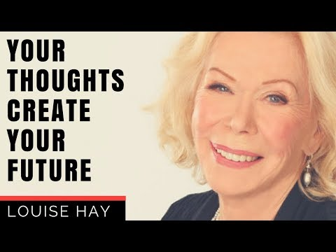 Louise Hay - Your Thoughts Create Your Life - The Power Of Affirmations - Law Of Attraction -