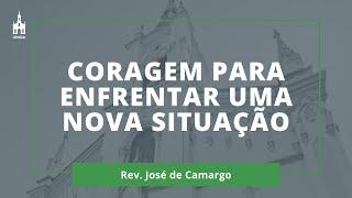 Coragem para Enfrentar uma Nova Situação - Rev. José de Camargo - Culto Noturno - 13/12/2020