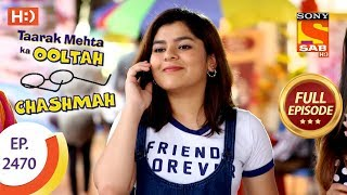 Taarak Mehta Ka Ooltah Chashmah - Ep 2470 - Full Episode - 18th May, 2018
