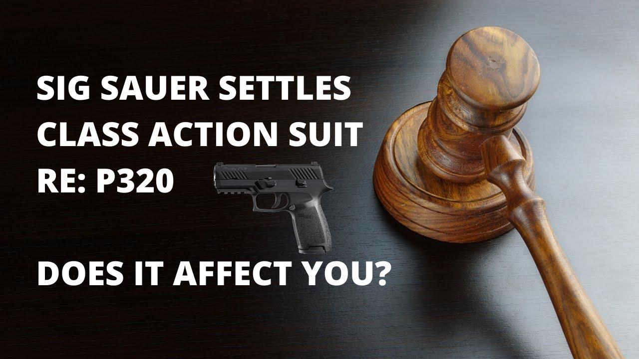 Sig Sauer Settles P320 Class Action Lawsuit Does It Affect You?