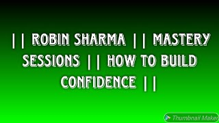 Robin Sharma: how to build confidence| 2018| mastery sessions| Instagram TV| English|India