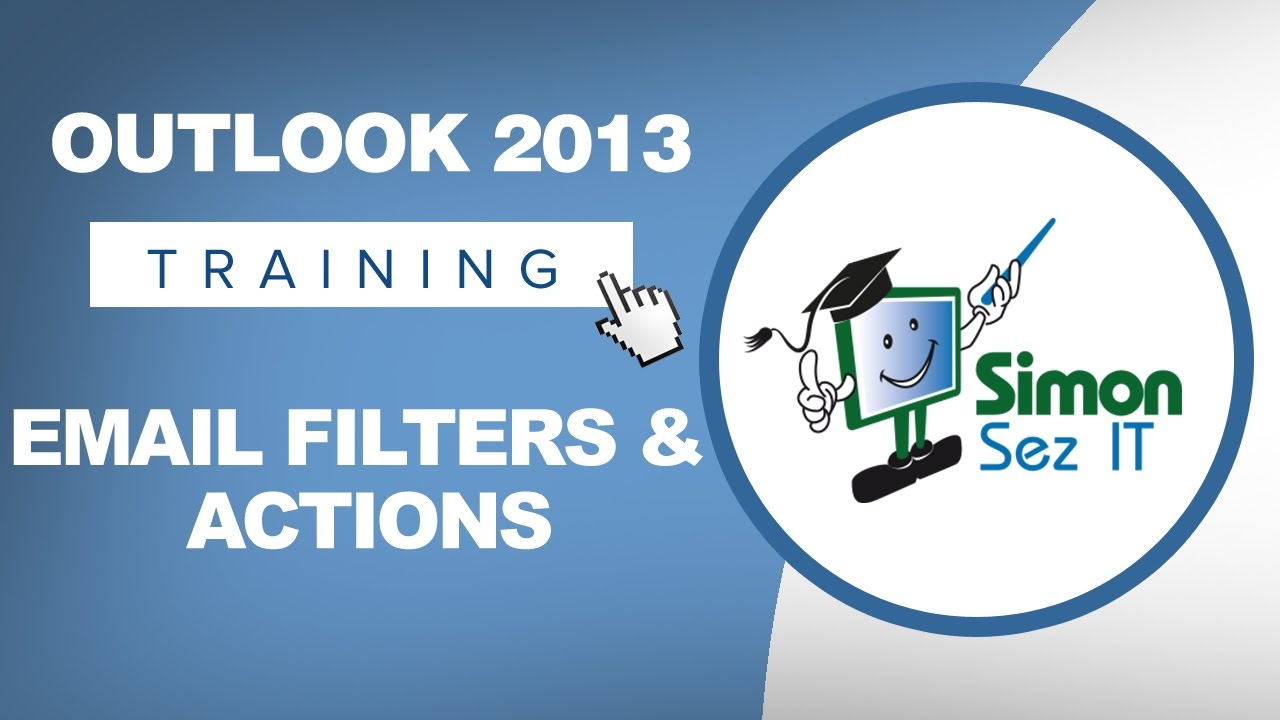 Microsoft Outlook 2013 Training - Email Filters and Actions