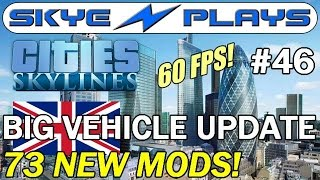 Cities: Skylines Building London #46 ►BIG Vehicle Mod Update! (Part 1)◀ Gameplay [60 FPS]