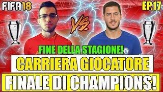 FINALE DI CHAMPIONS LEAGUE!!! + FINE DELLA STAGIONE! FIFA 18 CARRIERA GIOCATORE #17 By Giuse360