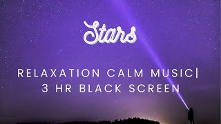 HQ Relaxing Calm Soothing Music | Stars | 3 Hours Black Screen Study Spa Sleep Meditation Reflect