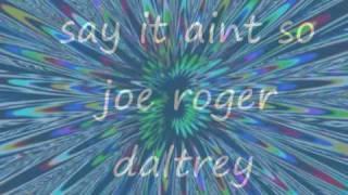 roger daltrey, say it aint so joe