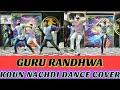 Guru Randhawa || Kaun Nachdi || Dance Cover