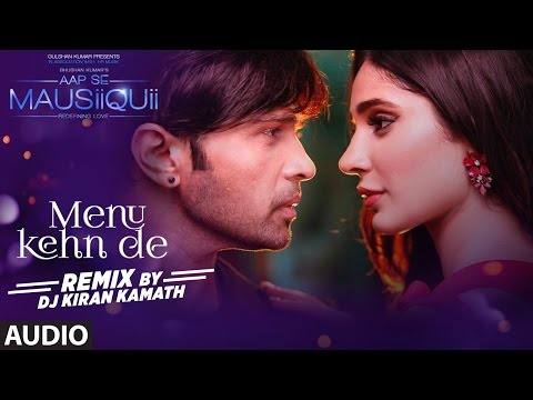 Menu Kehn De (Remix) Full Audio | AAP SE MAUSIIQUII | Himesh Reshammiya | Kiran Kamath | T-Series