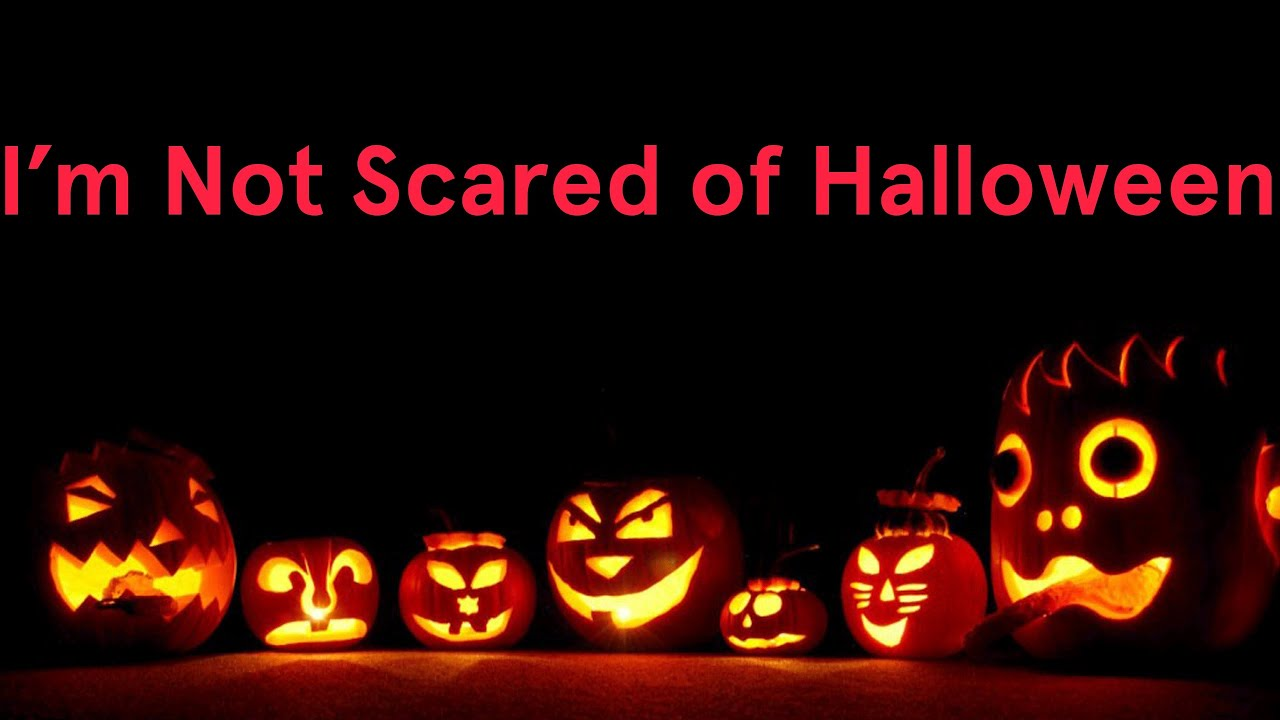 Iu0027m Not Scared Of Halloween (Song A Day #1758)