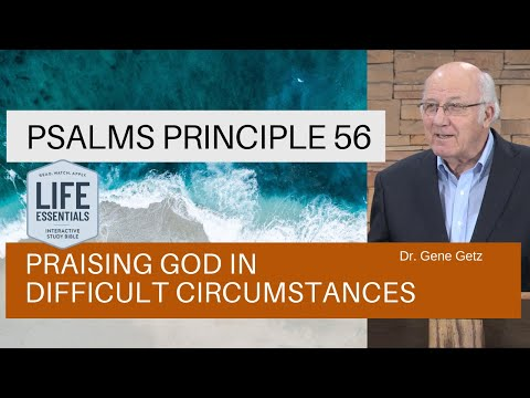 Psalm #56: Praising God in Difficult Circumstances
