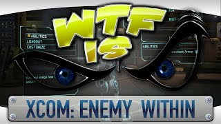 ► WTF Is... - XCOM: Enemy Within ?