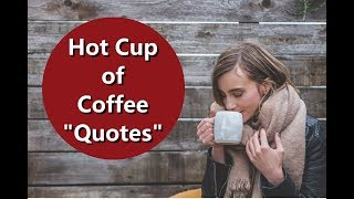 Hot Cup Of Coffee Quotes