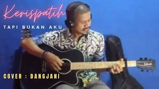 Kerispatih -Tapi bukan aku(cover) by Dangjani