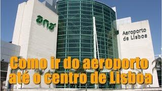 Como ir do aeroporto até o centro de Lisboa