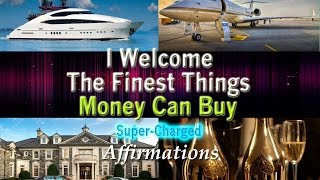 I Welcome the Finest Things Money Can Buy - Super-Charged Affirmations for Women