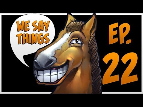 We Say Things 22  - Roster Shuffles Galore