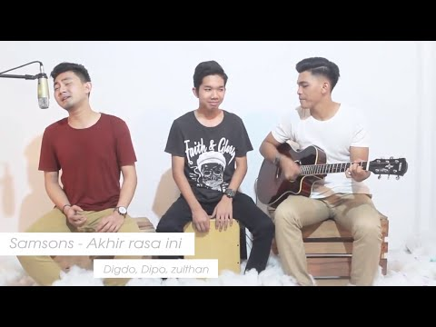 Samsons -  Akhir Rasa Ini ( Live Cover ) Digdo, Dipo, Zulthan