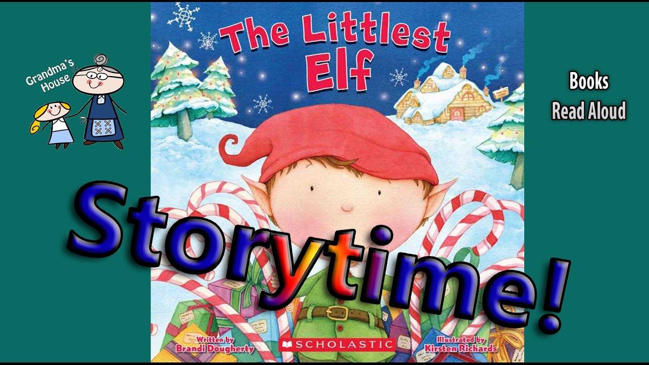The Littlest Elf Read Aloud Christmas Stories For Kids Bedtime Story Read Along Books Youtube