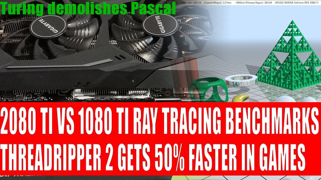 TURING CRUSHES PASCAL   2080 Ti Vs 1080 Ti Ray Tracing   Threadripper 2  Gets Major Speed Boost