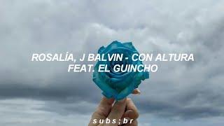 ROSALÍA, J Balvin - Con Altura feat. El Guincho (Tradução/Legendado)