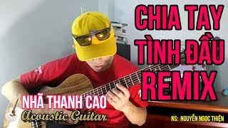 CHIA TAY TÌNH ĐẦU | BẢN GUITAR REMIX ĐỘC NHẤT | NHÃ THANH CAO