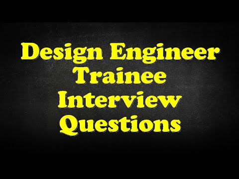 Design Engineer Trainee Interview Questions