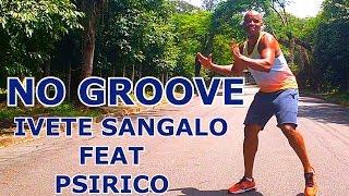 Baixar No Groove - Ivete Sangalo Feat. Psirico - Coreografia - Luciano Dutra